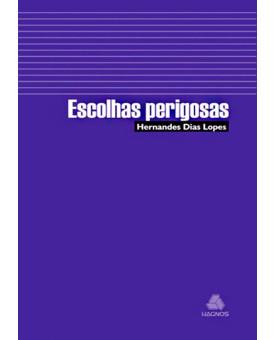 Escolhas Perigosas | Hernandes Dias Lopes