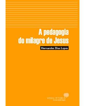 A Pedagogia Dos Milagres De Jesus | Hernandes Dias Lopes