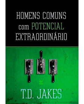 Homens Comuns Com Potencial Extraordinário | T. D. Jakes