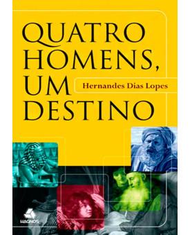 Livro Quatro Homens, Um Destino – Hernandes Dias Lopes