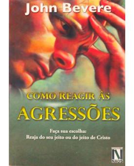 Como Reagir As Agressões | John Bevere