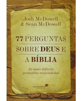 Livro 77 Perguntas Sobre Deus e a Bíblia | Josh McDowell & Sean McDowell
