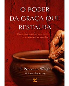 O Poder Da Graça Que Restaura | H. Norman Wright & Larry Renetzky
