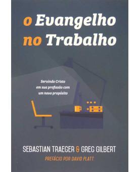 Livro O Evangelho no Trabalho | Sebastian Traeger & Greg Gilbert