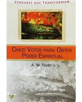 Cinco Votos Para Obter Poder Espiritual | A. W Tozer