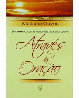 Livro Experimentando As Profundezas De Jesus Cristo Através Da Oração | Madame Guyon