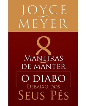 8 Maneiras De Manter O Diabo Debaixo Dos Seus Pés | Joyce Meyer