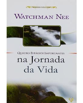 Quatro Estágios Importantes Na Jornada Da Vida | Watchman Nee