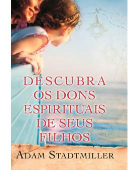 Descubra Os Dons Espirituais De Seus Filhos | Adam Stadtmiller