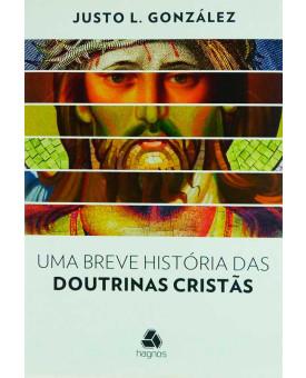 Uma Breve História Das Doutrinas Cristãs | Justo L. González
