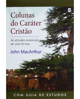 Colunas Do Caráter Cristão | John MacArthur