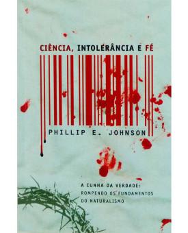 Livro Ciência, Intolerância e Fé | Phillip E. Johnson