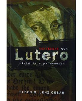 Conversas com Lutero | Elben M. Lenz César