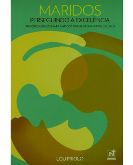 Livro Maridos | Perseguindo A Excelência | Lou Priolo
