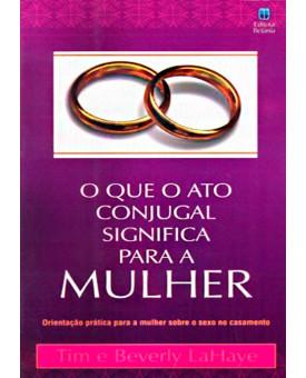 Livro O Que O Ato Conjugal Significa Para A Mulher - Tim & Beverly Lahaye