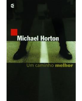 Um Caminho Melhor | Michael Horton
