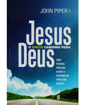 Livro Jesus O Único Caminho Para Deus | John Piper