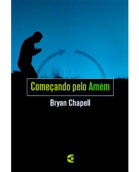 Livro Começando Pelo Amém | Bryan Chapell