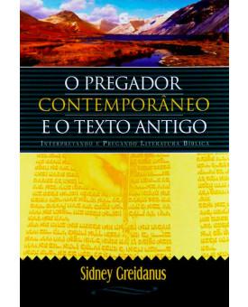 Livro O Pregador Contemporâneo E O Texto Antigo | Sidney Greidanus