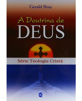 Série Teologia Cristã | A Doutrina de Deus | Gerald Bray