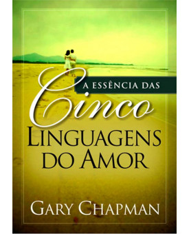 Livro A Essência Das Cinco Linguagens Do Amor – Gary Chapman