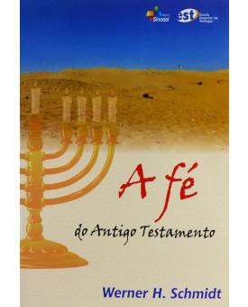 O Livro A Fé Do Antigo Testamento | Werner H. Schmidt