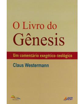 O Livro Do Gênesis | Um Comentário Exegético-Teológico | Claus Westermann