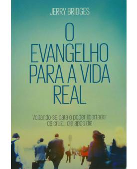 O Evangelho Para A Vida Real | Jerry Bridges
