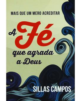 Livro A Fé Que Agrada A Deus | Sillas Campos