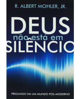 Deus Não Está Em Silêncio | R. Albert Mohler, Jr.