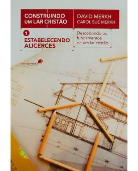 Estabelecendo Alicerces | Construindo Um Lar Cristão | Volume 1