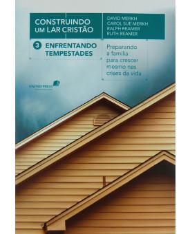 Construindo um Lar Cristão | Enfrentando Tempestades | Vol. 3 | David e Carol Sue Merkh