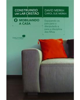 O Livro Mobiliando A Casa | Construindo Um Lar Cristão | Volume 2 | David Merkh e Carol Sue Merkh