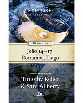 90 Dias Em João 14 – 17, Romanos, Tiago | Timothy Keller e Sam Allberry