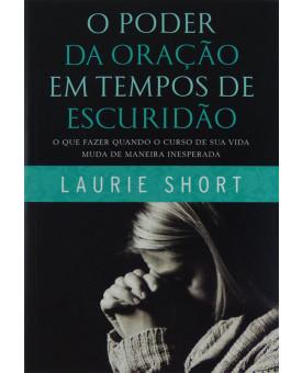 Livro O Poder Da Oração Em Tempos De Escuridão | Laurie Short