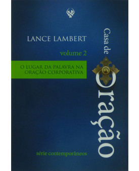 Livro Casa de Oração | O Lugar Da Palavra Na Oração Corporativa | Lance Lambert