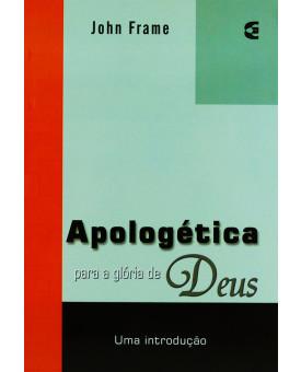 Apologética Para A Glória De Deus | John Frame