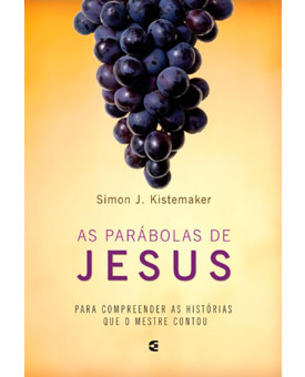 As Parábolas De Jesus | Simon J. Kistemaker