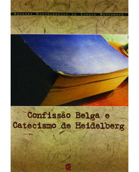 Confissão Belga e Catecismo de Heidelberg | Guido de Brés | Zacarias Ursinus