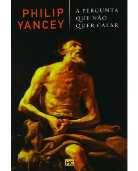 Livro A Pergunta Que Não Quer Calar | Philip Yancey