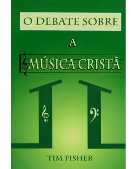 Livro O Debate Sobre A Música Cristã | Tim Fisher