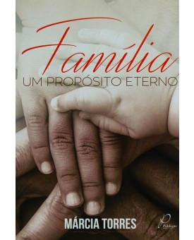 Livro Família - Um Propósito Eterno | Márcia Torres