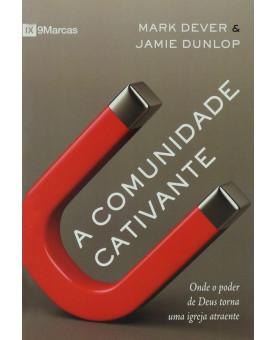 A Comunidade Cativante   Mark Dever & Jamie Dunlop
