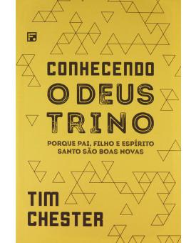 Livro Conhecendo O Deus Trino | Tim Chester
