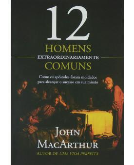 12 Homens Extraordinariamente Comuns | John MacArthur