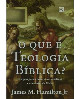 Livro O Que É Teologia Bíblica?   James M. Hamilton Jr.