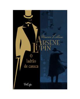 Arsène Lupin O Ladrão de Casaca | Maurice Leblanc | Tricaju