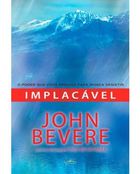 Implacável: O poder que você precisa para nunca desistir   John Bevere