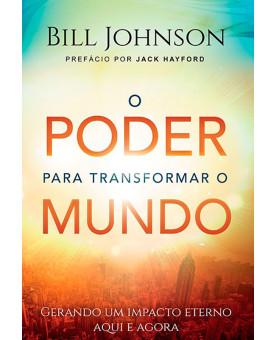 O Poder Para Transformar O Mundo   Bill Johnson