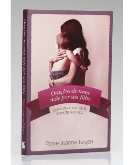 Orações de Uma Mãe Por Seu Filho | Rob e Joanna Teigen